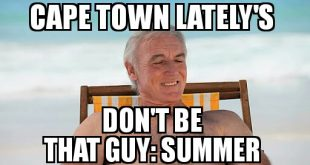 Cape Town Lately, Don't be that guy, Summer